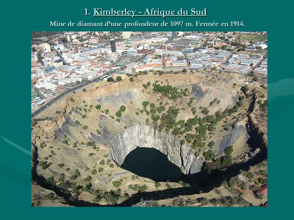 1. Kimberley - Afrique du Sud Mine de diamant d'une profondeur de 1097 m. Fermée en 1914.