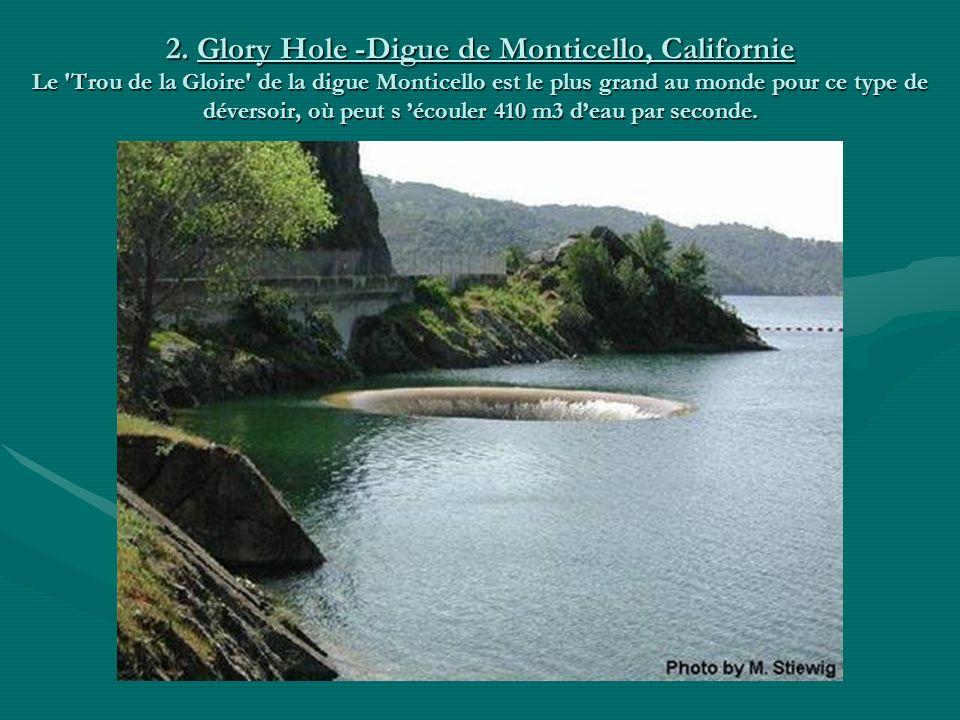 2. Glory Hole -Digue de Monticello, Californie Le Trou de la Gloire de la digue Monticello est le plus grand au monde pour ce type de déversoir, où peut s 'écouler 410 m3 d'eau par seconde.