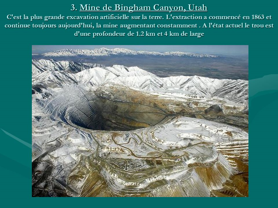 3. Mine de Bingham Canyon, Utah C est la plus grande excavation artificielle sur la terre.