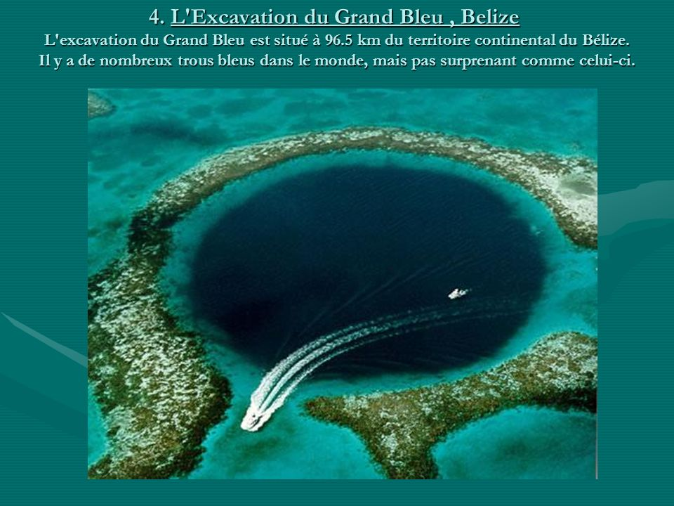 4. L Excavation du Grand Bleu , Belize L excavation du Grand Bleu est situé à 96.5 km du territoire continental du Bélize.