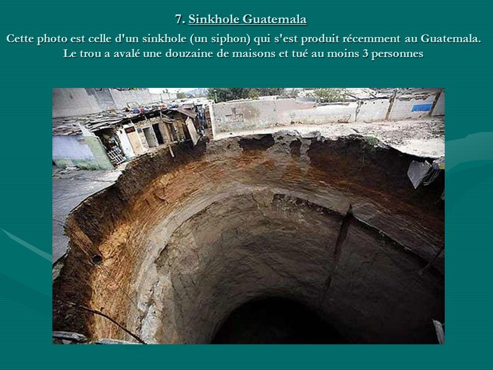 7. Sinkhole Guatemala Cette photo est celle d un sinkhole (un siphon) qui s est produit récemment au Guatemala.
