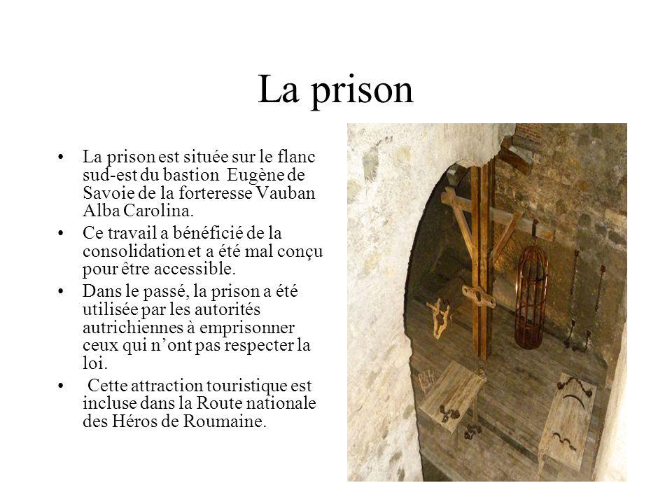 La prison La prison est située sur le flanc sud-est du bastion Eugène de Savoie de la forteresse Vauban Alba Carolina.