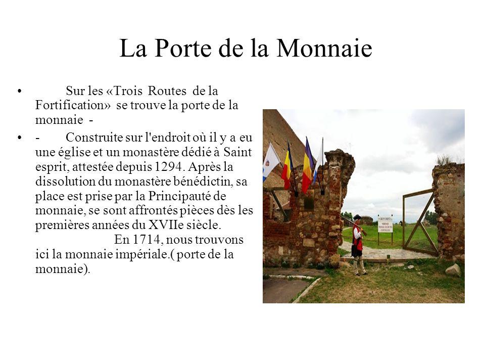 La Porte de la Monnaie Sur les «Trois Routes de la Fortification» se trouve la porte de la monnaie -