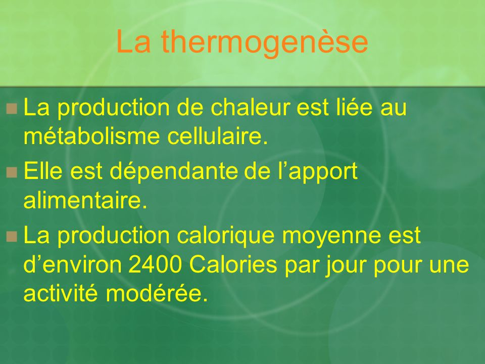 La thermogenèse La production de chaleur est liée au métabolisme cellulaire. Elle est dépendante de l'apport alimentaire.