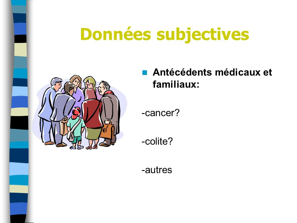 Données subjectives Antécédents médicaux et familiaux: -cancer
