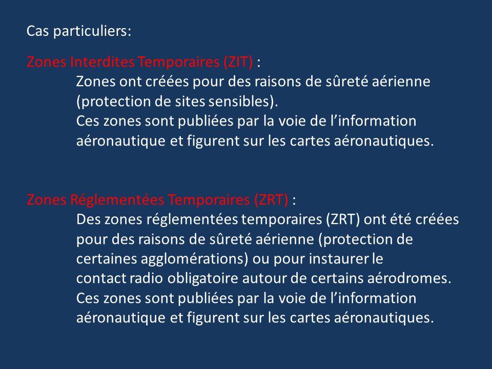 Cas particuliers: Zones Interdites Temporaires (ZIT) : Zones ont créées pour des raisons de sûreté aérienne (protection de sites sensibles).