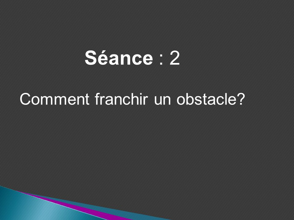 Comment franchir un obstacle