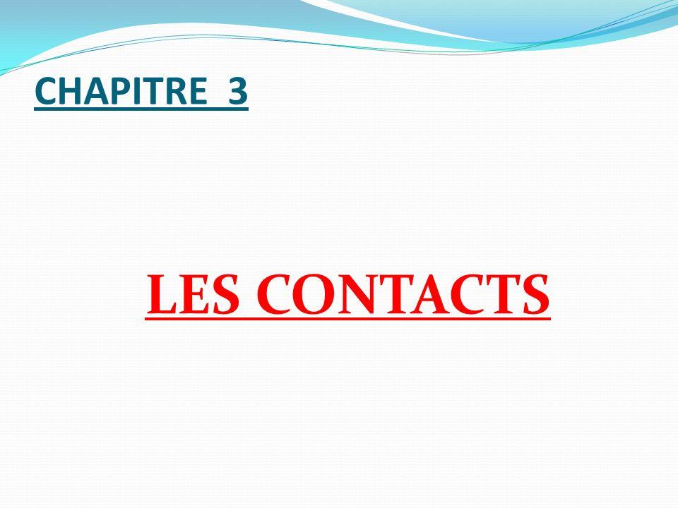 CHAPITRE 3 LES CONTACTS