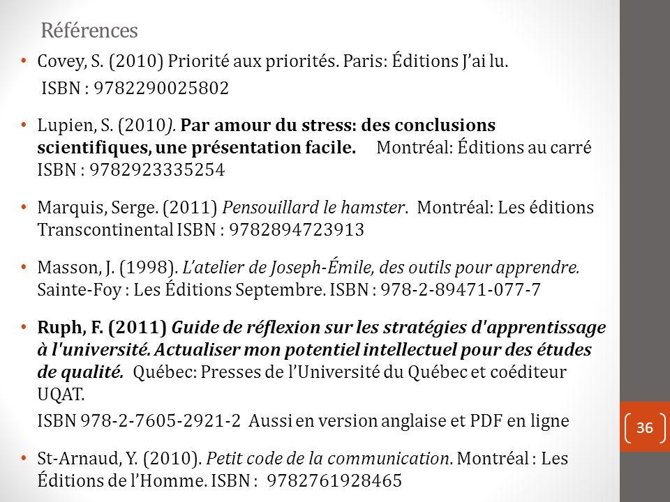 Références Covey, S. (2010) Priorité aux priorités. Paris: Éditions J'ai lu. ISBN : 9782290025802.
