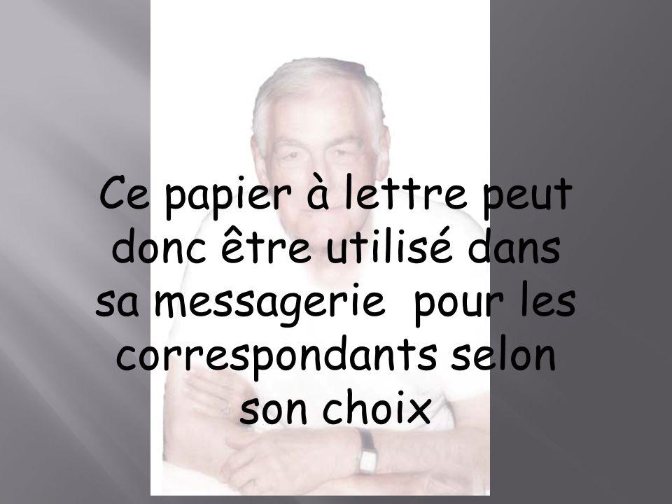 Ce papier à lettre peut donc être utilisé dans sa messagerie pour les correspondants selon son choix