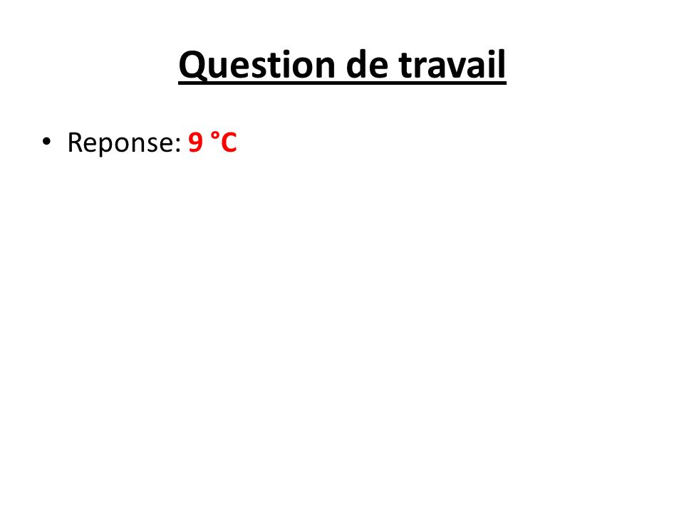 Question de travail Reponse: 9 °C