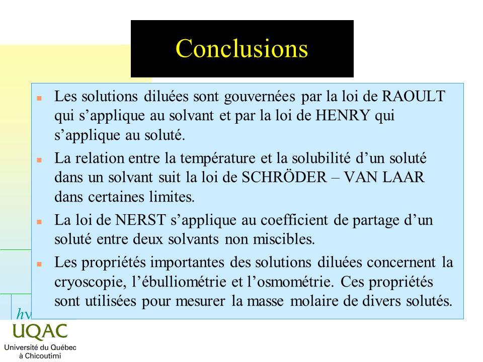 Conclusions Les solutions diluées sont gouvernées par la loi de RAOULT qui s'applique au solvant et par la loi de HENRY qui s'applique au soluté.