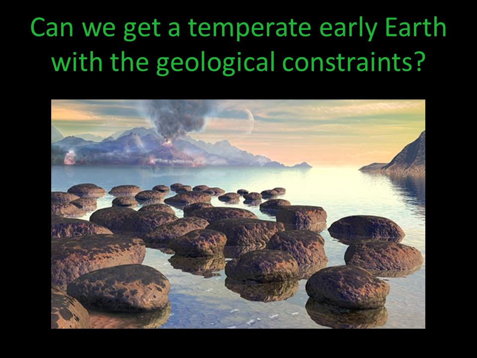 Can we get a temperate early Earth with the geological constraints
