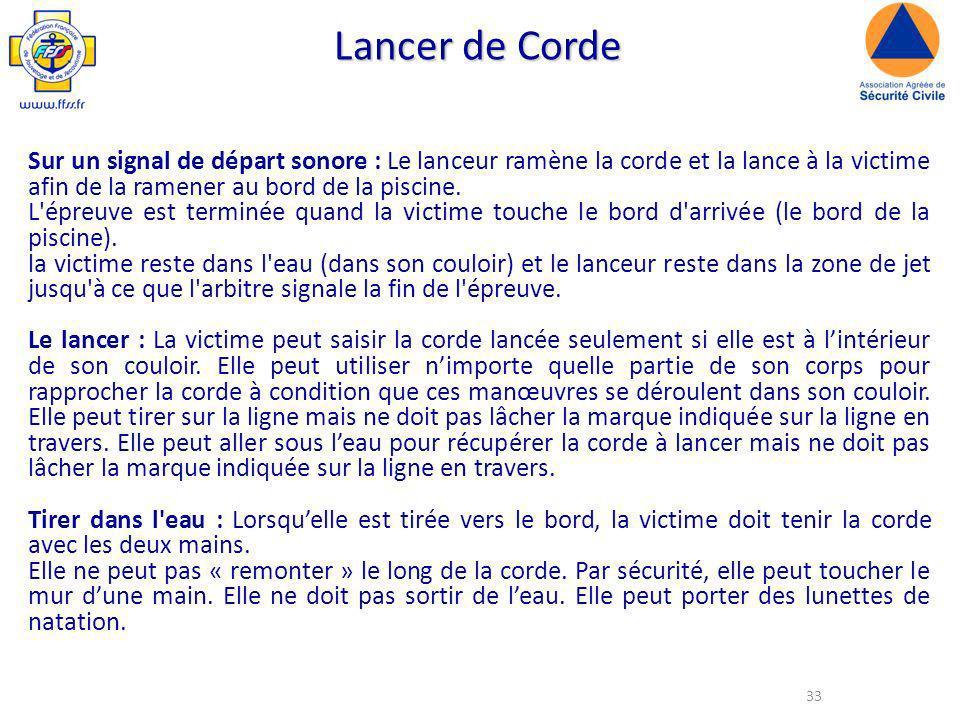 Lancer de Corde Sur un signal de départ sonore : Le lanceur ramène la corde et la lance à la victime afin de la ramener au bord de la piscine.