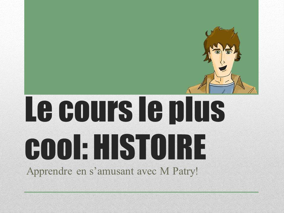 Le cours le plus cool: HISTOIRE