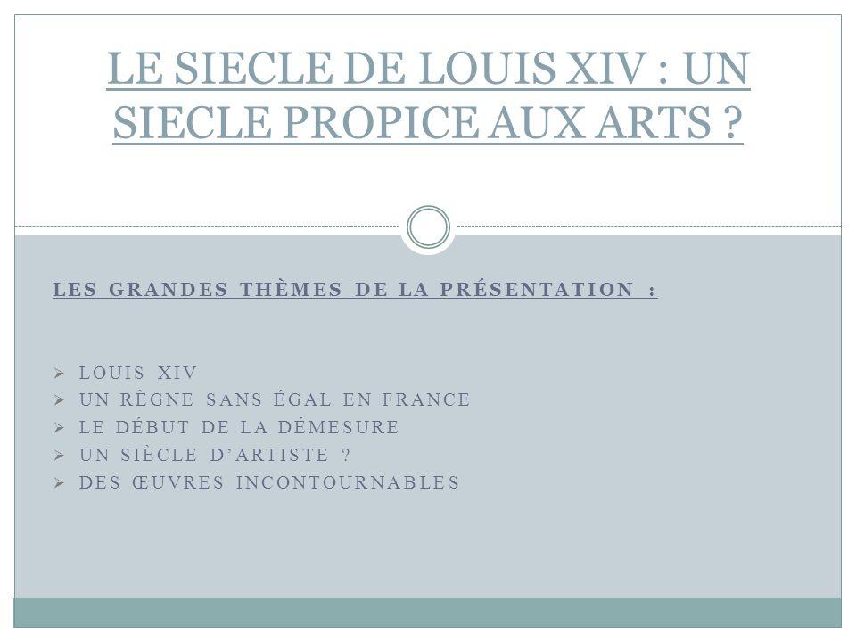 LE SIECLE DE LOUIS XIV : UN SIECLE PROPICE AUX ARTS