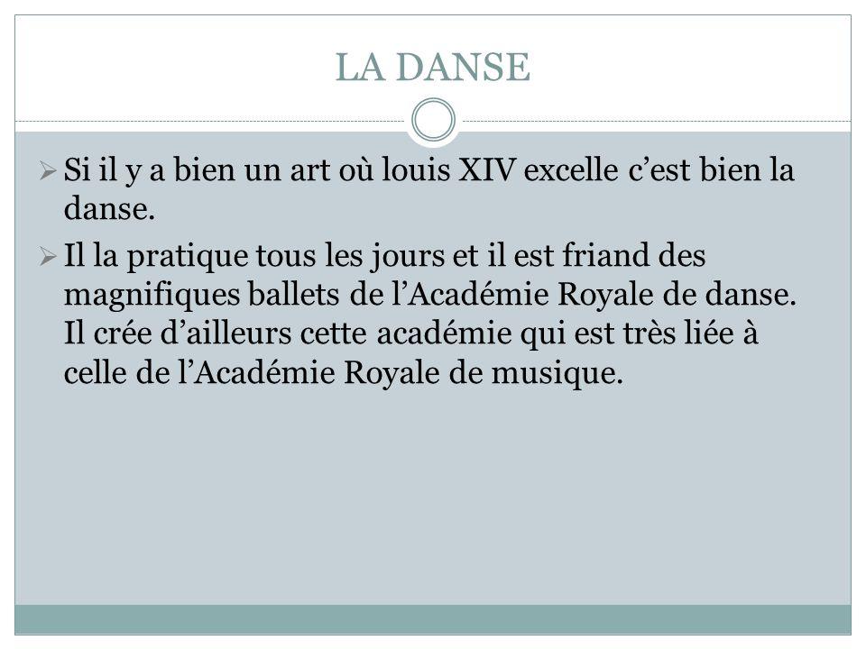 LA DANSE Si il y a bien un art où louis XIV excelle c'est bien la danse.