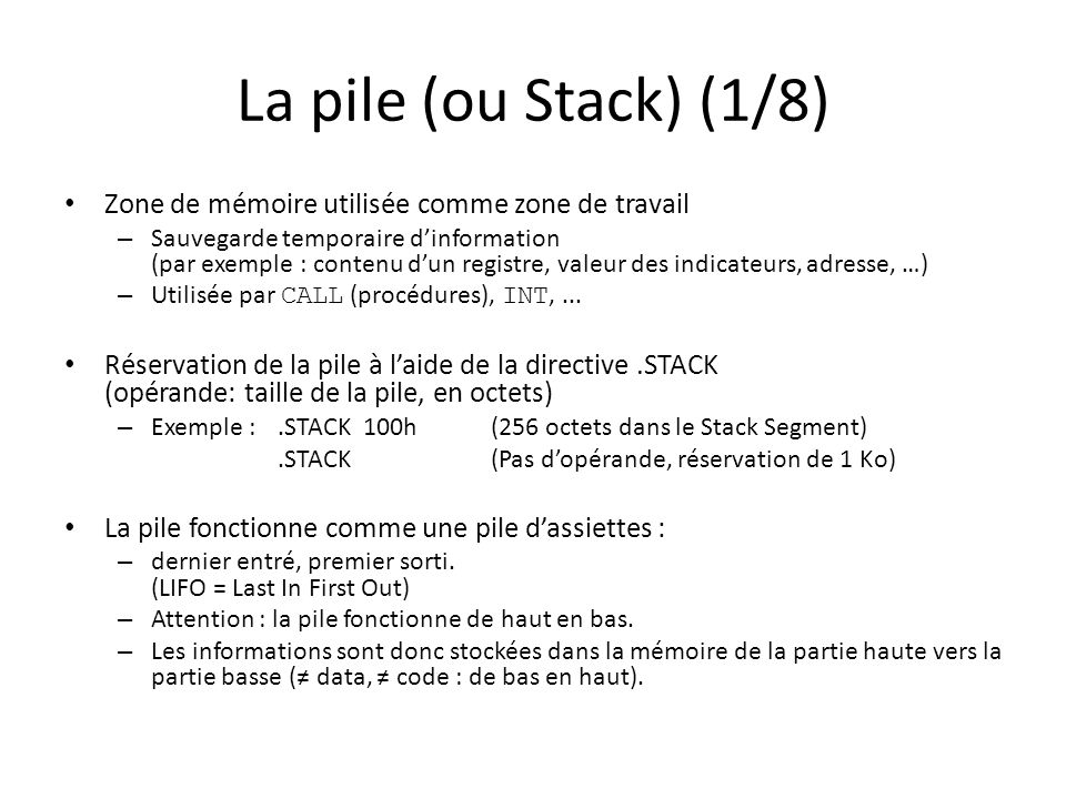 La pile (ou Stack) (1/8) Zone de mémoire utilisée comme zone de travail.