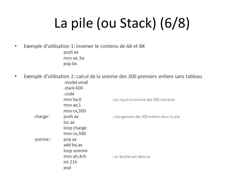 La pile (ou Stack) (6/8) Exemple d'utilisation 1: inverser le contenu de AX et BX. push ax. mov ax, bx.