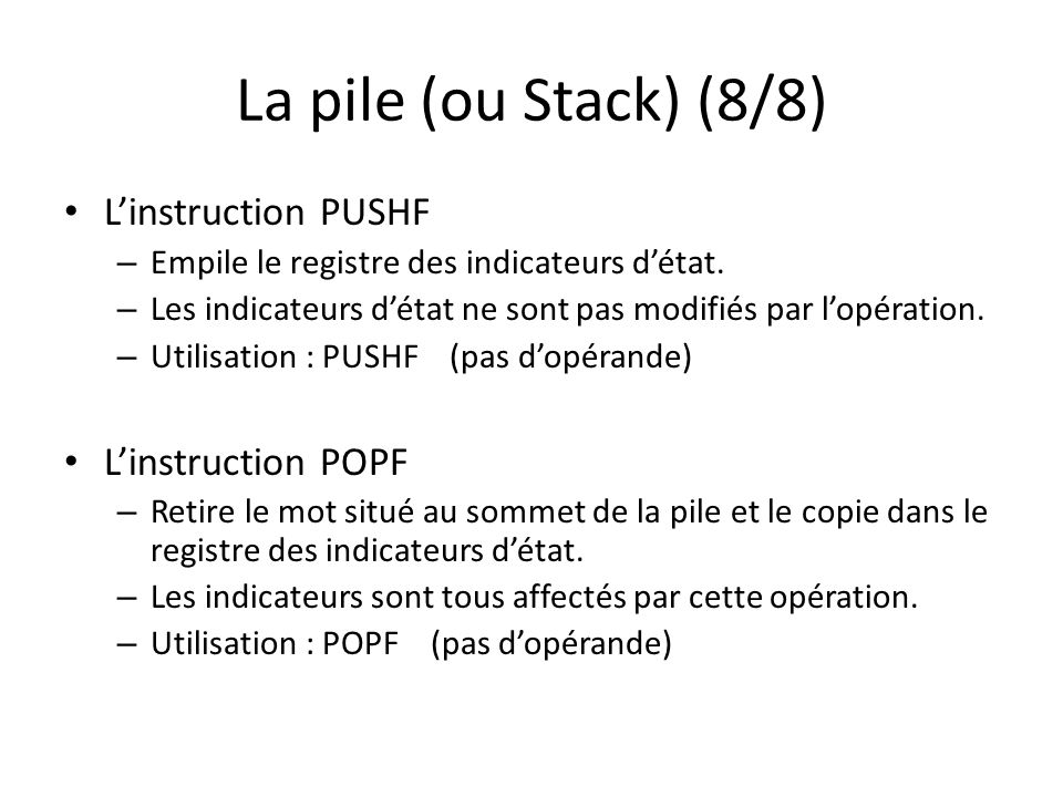 La pile (ou Stack) (8/8) L'instruction PUSHF L'instruction POPF