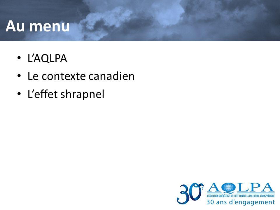 Au menu L'AQLPA Le contexte canadien L'effet shrapnel