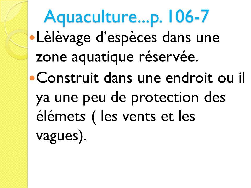 Aquaculture...p. 106-7 Lèlèvage d'espèces dans une zone aquatique réservée.