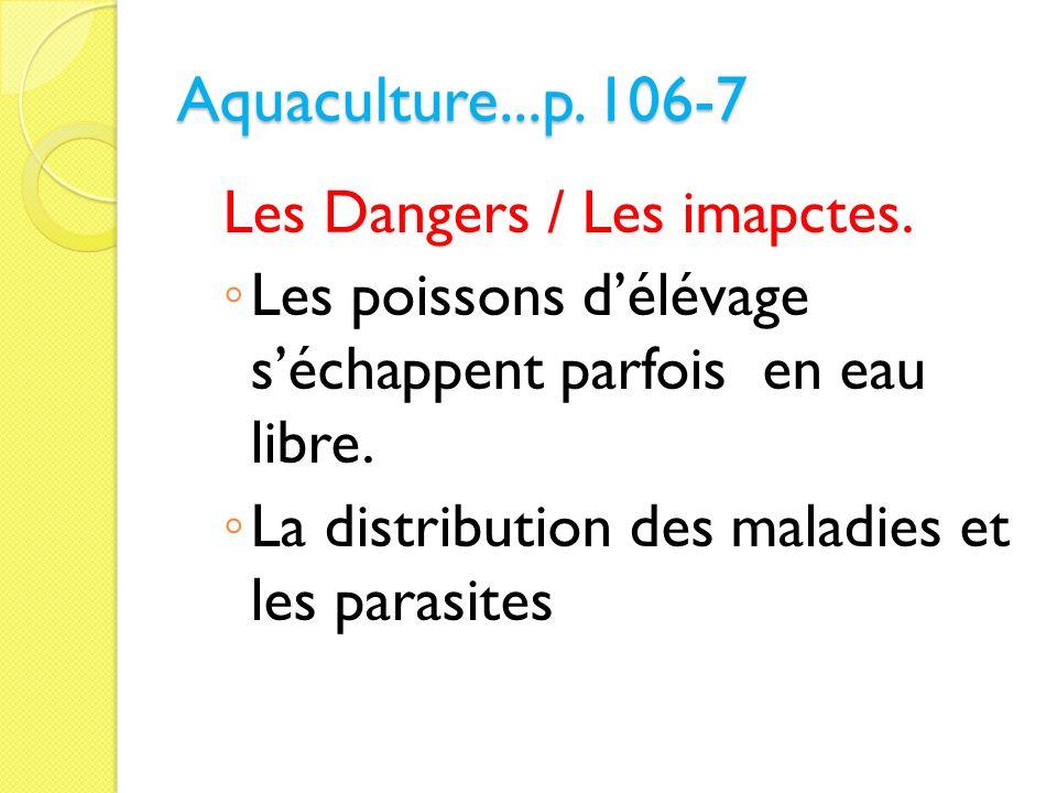 Aquaculture...p. 106-7 Les Dangers / Les imapctes.