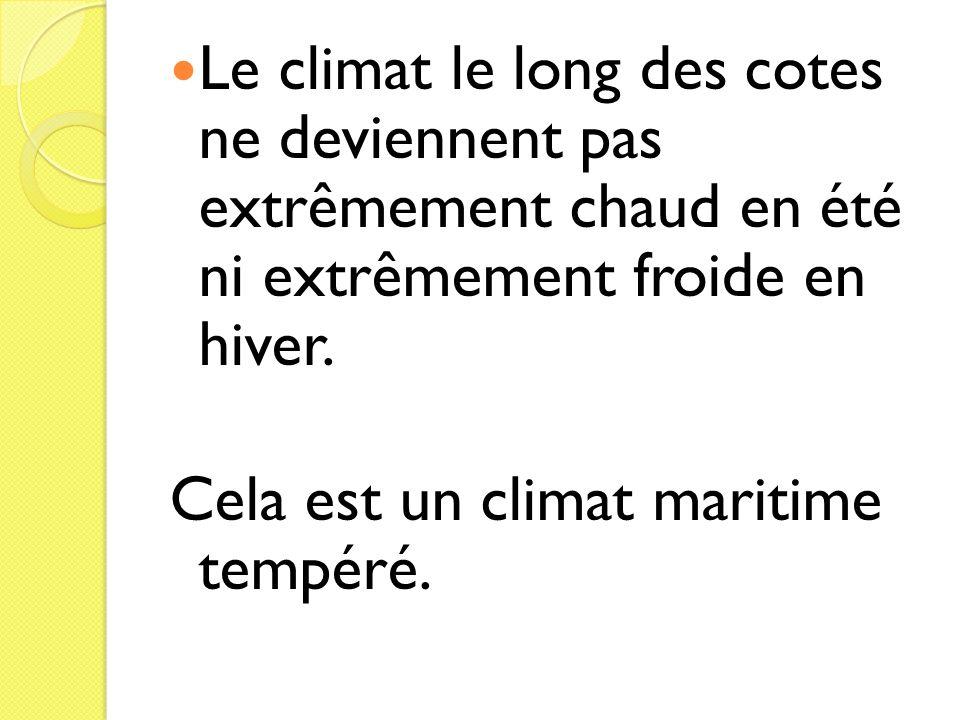 Le climat le long des cotes ne deviennent pas extrêmement chaud en été ni extrêmement froide en hiver.