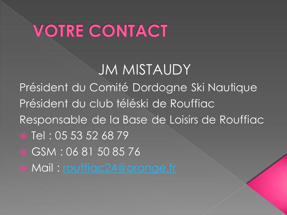VOTRE CONTACT JM MISTAUDY Président du Comité Dordogne Ski Nautique