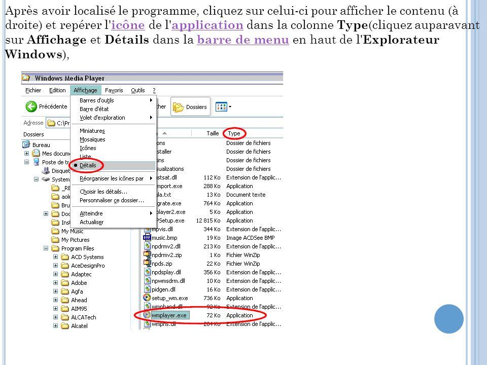 Après avoir localisé le programme, cliquez sur celui-ci pour afficher le contenu (à droite) et repérer l icône de l application dans la colonne Type(cliquez auparavant sur Affichage et Détails dans la barre de menu en haut de l Explorateur Windows),
