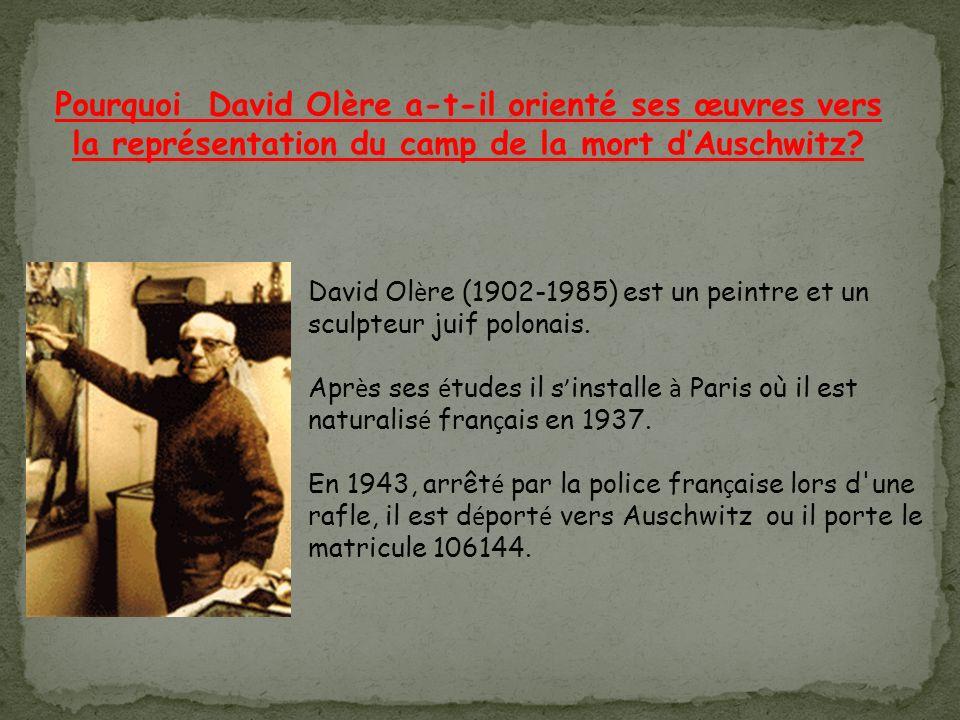 Pourquoi David Olère a-t-il orienté ses œuvres vers la représentation du camp de la mort d'Auschwitz