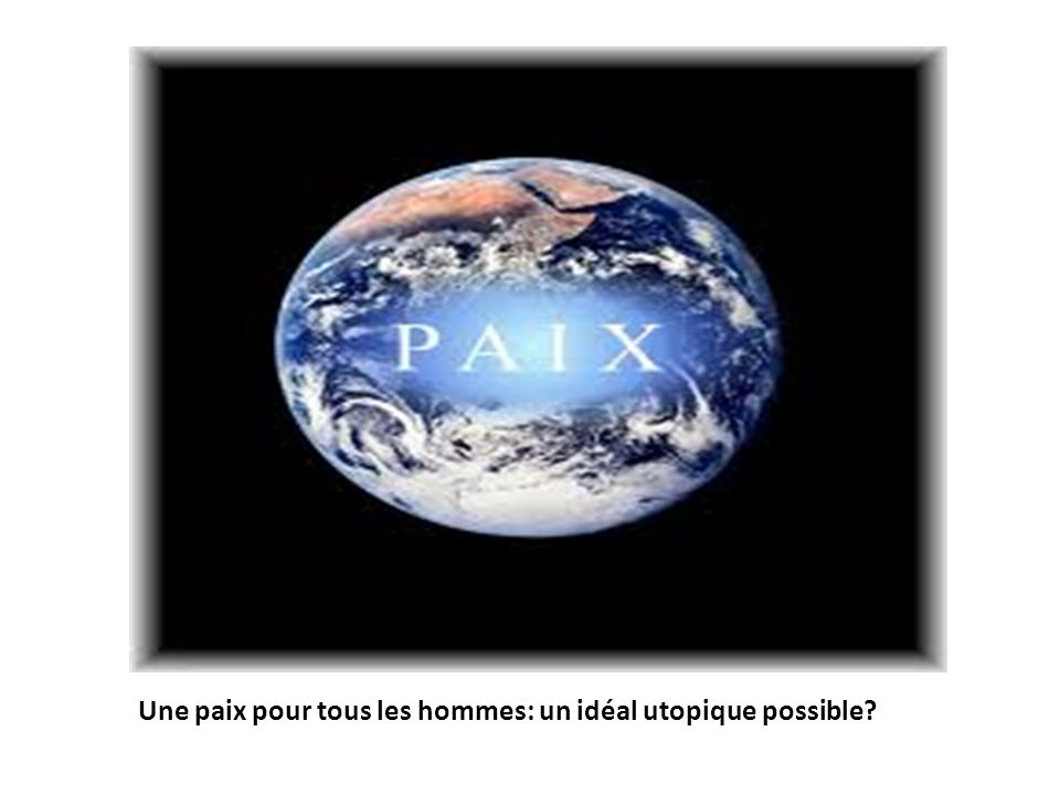 Une paix pour tous les hommes: un idéal utopique possible