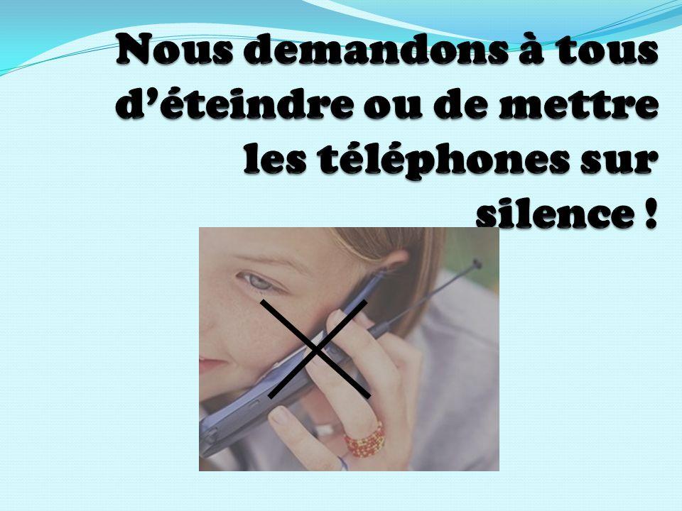 Nous demandons à tous d'éteindre ou de mettre les téléphones sur silence !