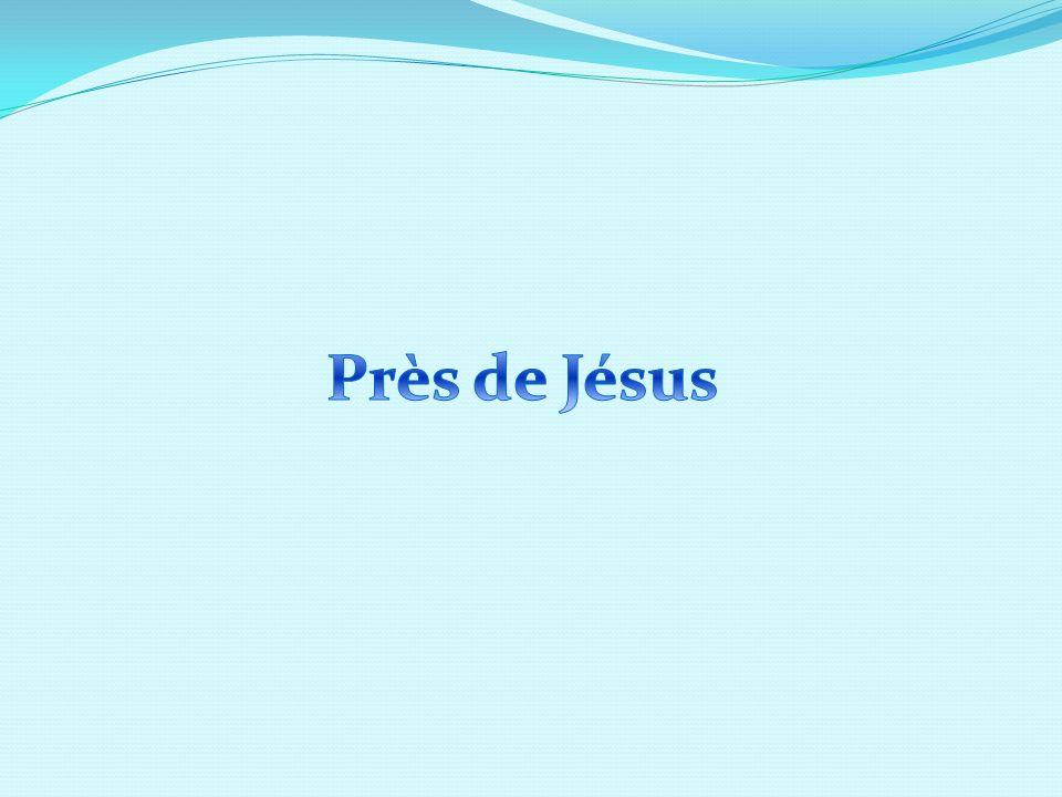 Près de Jésus