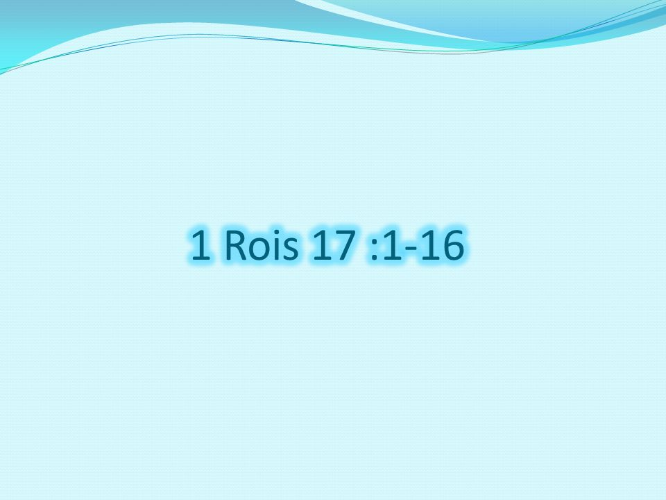 1 Rois 17 :1-16