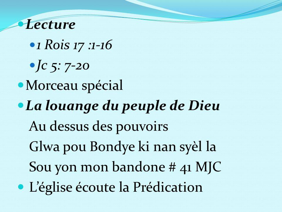 Lecture 1 Rois 17 :1-16. Jc 5: 7-20. Morceau spécial La louange du peuple de Dieu. Au dessus des pouvoirs.