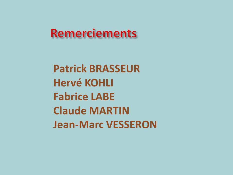 Remerciements Patrick BRASSEUR Hervé KOHLI Fabrice LABE Claude MARTIN