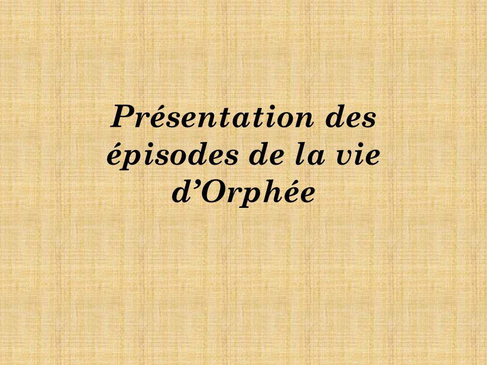 Présentation des épisodes de la vie d'Orphée