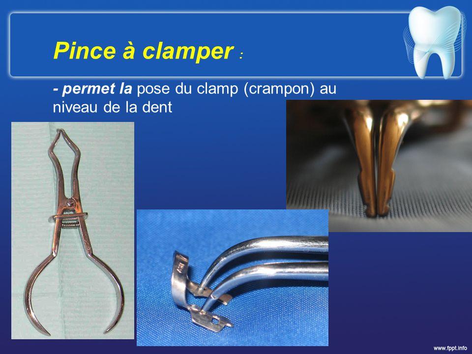 Pince à clamper : - permet la pose du clamp (crampon) au