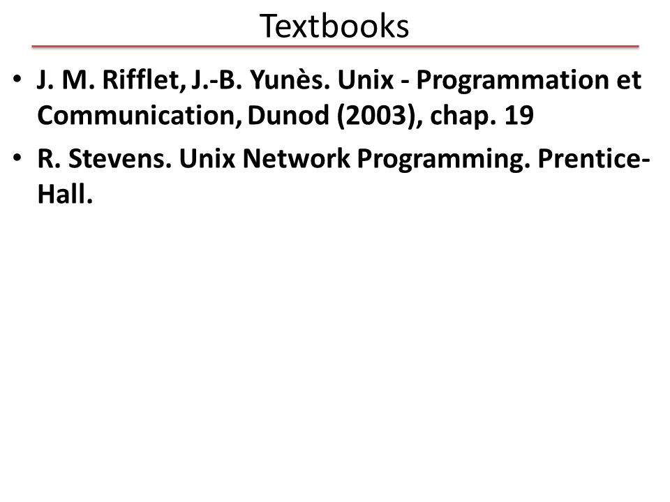 Textbooks J. M. Rifflet, J.-B. Yunès. Unix - Programmation et Communication, Dunod (2003), chap. 19.