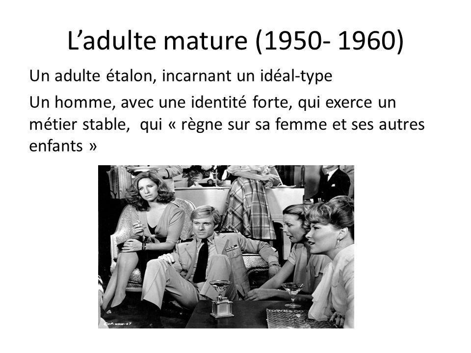 L'adulte mature (1950- 1960) Un adulte étalon, incarnant un idéal-type