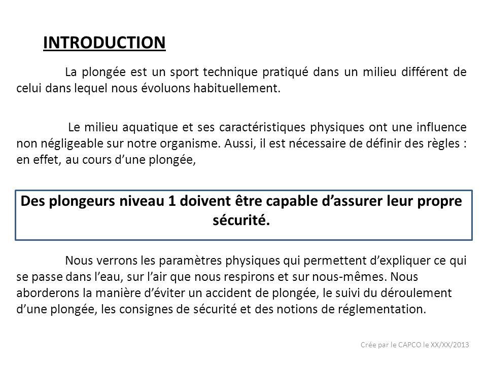 INTRODUCTION La plongée est un sport technique pratiqué dans un milieu différent de celui dans lequel nous évoluons habituellement.