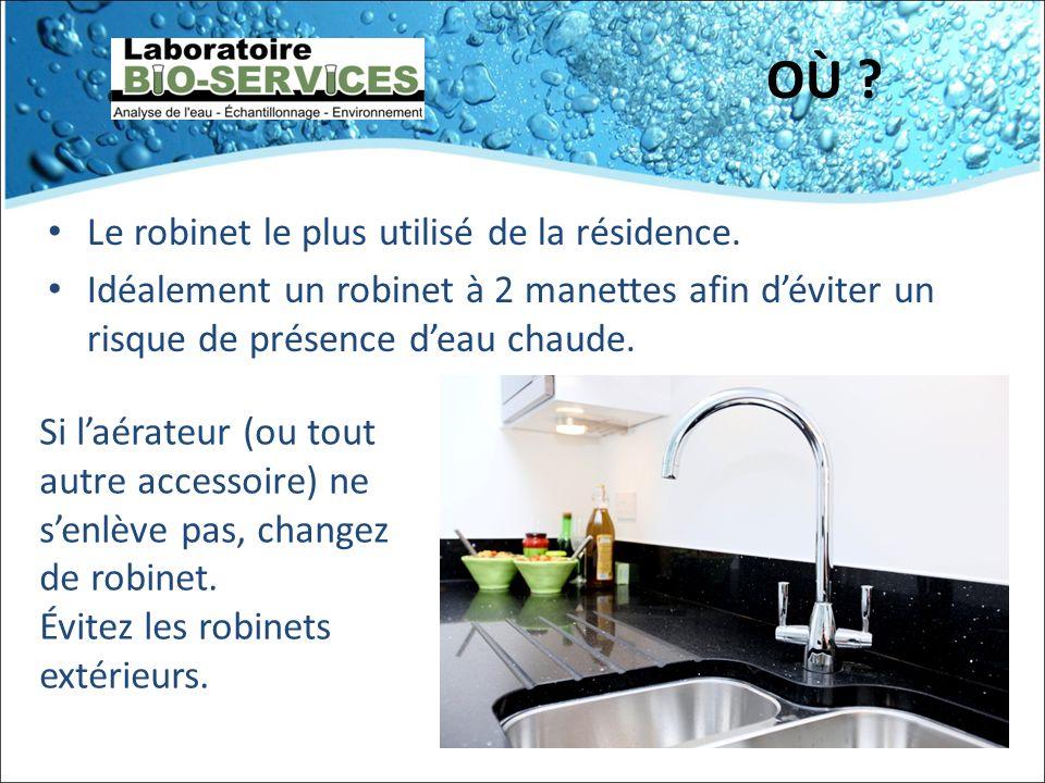OÙ Le robinet le plus utilisé de la résidence.