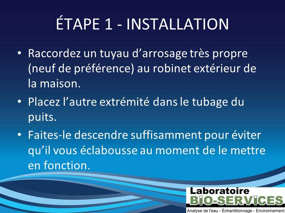 ÉTAPE 1 - INSTALLATION Raccordez un tuyau d'arrosage très propre (neuf de préférence) au robinet extérieur de la maison.