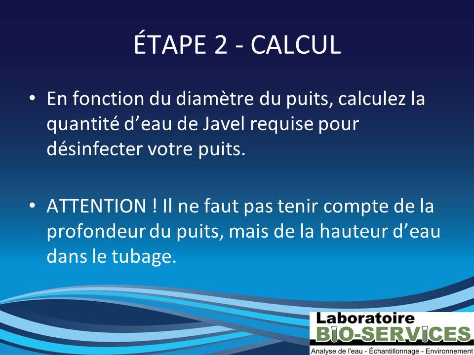 ÉTAPE 2 - CALCUL En fonction du diamètre du puits, calculez la quantité d'eau de Javel requise pour désinfecter votre puits.