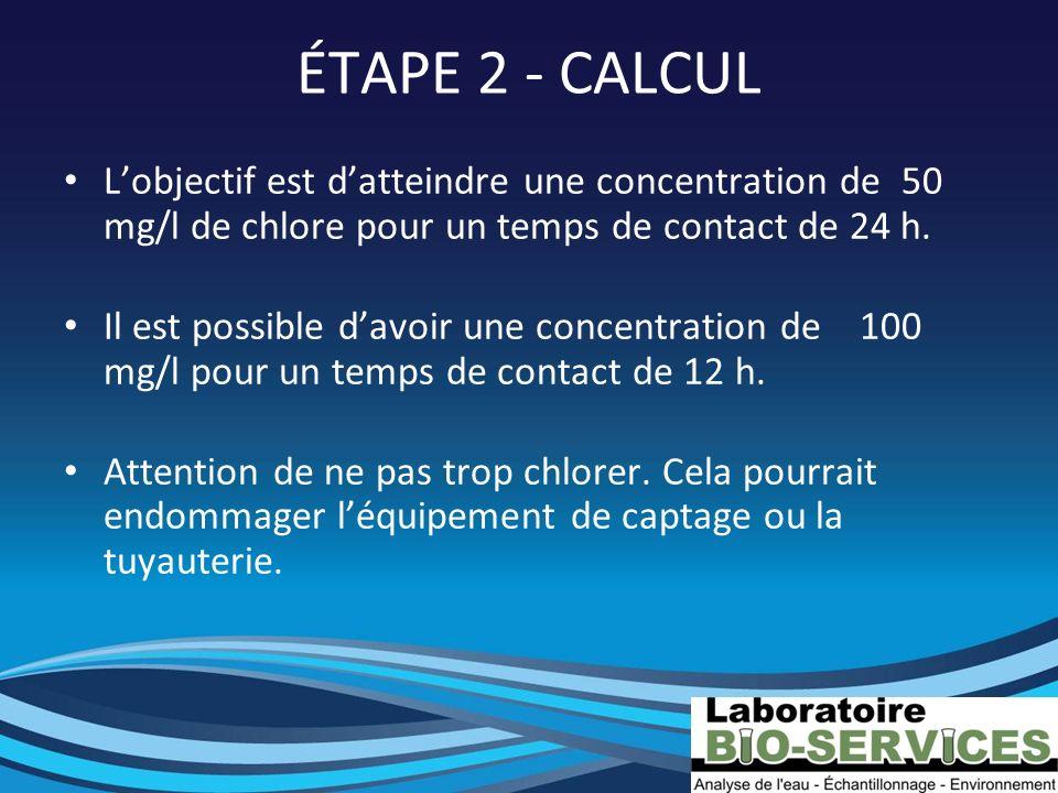 ÉTAPE 2 - CALCUL L'objectif est d'atteindre une concentration de 50 mg/l de chlore pour un temps de contact de 24 h.