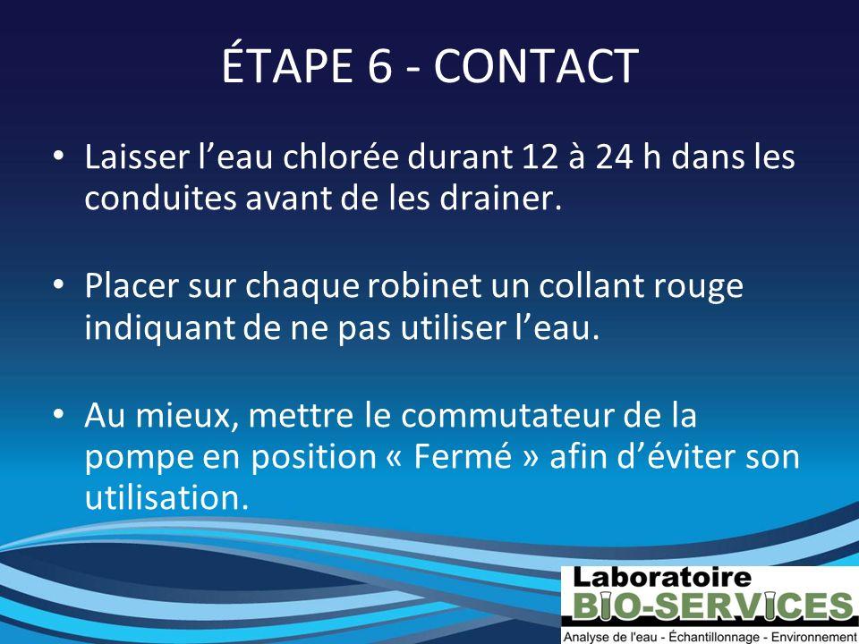 ÉTAPE 6 - CONTACT Laisser l'eau chlorée durant 12 à 24 h dans les conduites avant de les drainer.