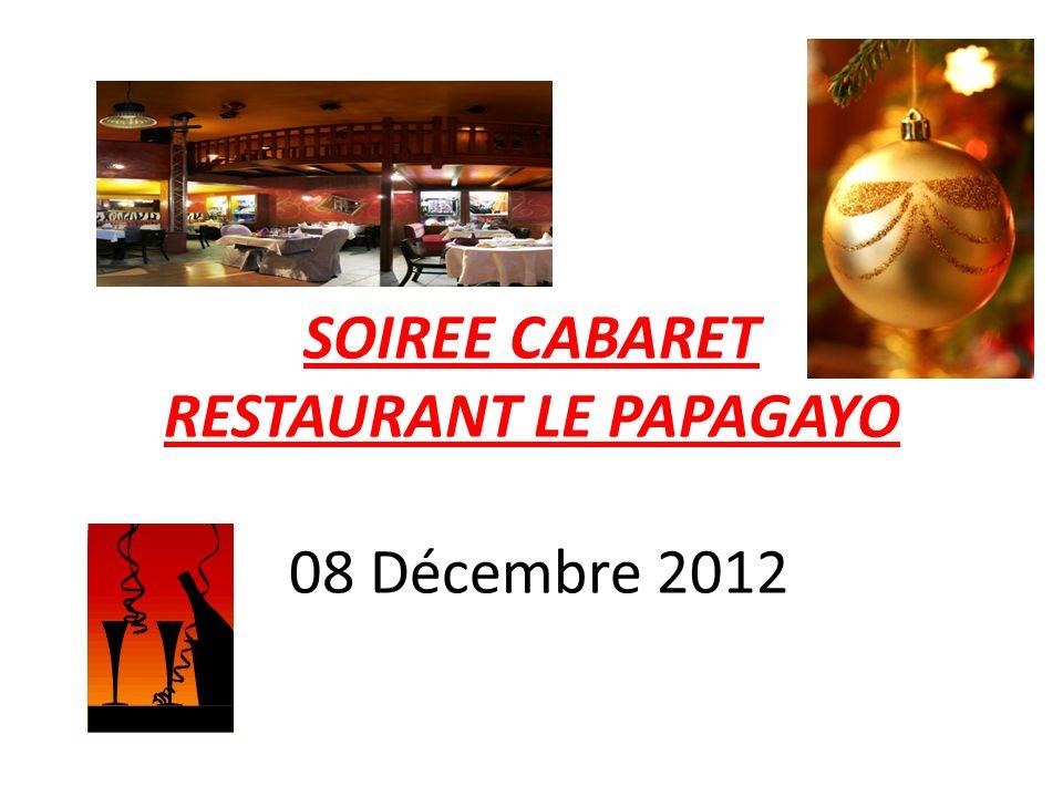 SOIREE CABARET RESTAURANT LE PAPAGAYO 08 Décembre 2012