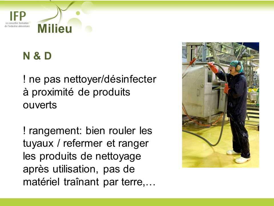 MilieuN & D. ! ne pas nettoyer/désinfecter à proximité de produits ouverts.