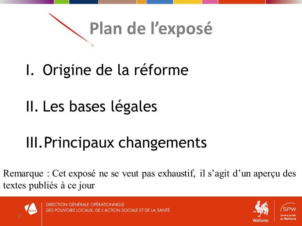 Plan de l'exposé Origine de la réforme Les bases légales
